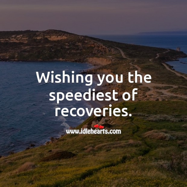 Wishing you the speediest of recoveries. Get Well Soon Messages Image