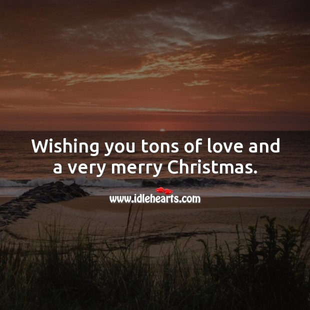 Wishing you tons of love and a very merry Christmas. Christmas Quotes Image