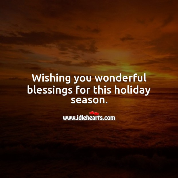 Wishing you wonderful blessings for this holiday season. Blessings Quotes Image