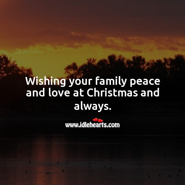 Wishing your family peace and love at Christmas and always. Christmas Quotes Image