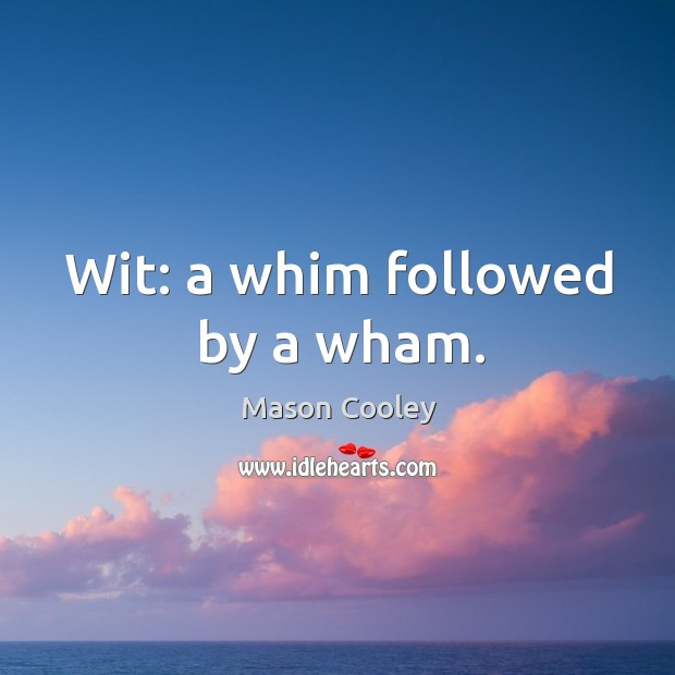 Image, Wit: a whim followed by a wham.