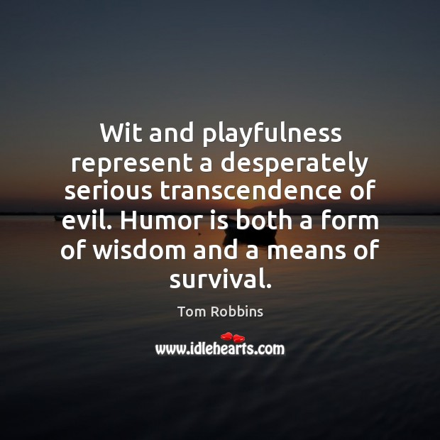 Wit and playfulness represent a desperately serious transcendence of evil. Humor is Humor Quotes Image