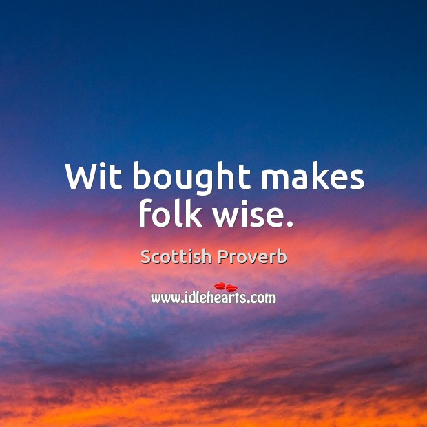 Wit bought makes folk wise. Image