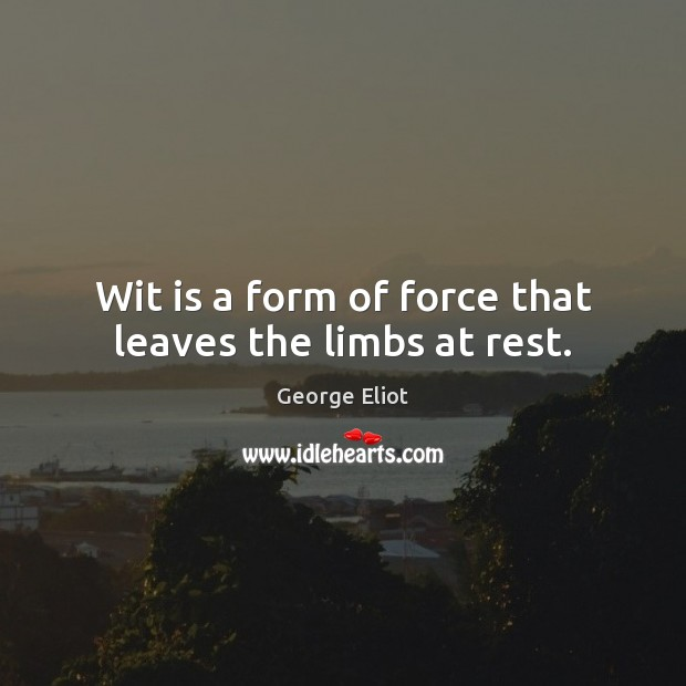 Image, Wit is a form of force that leaves the limbs at rest.