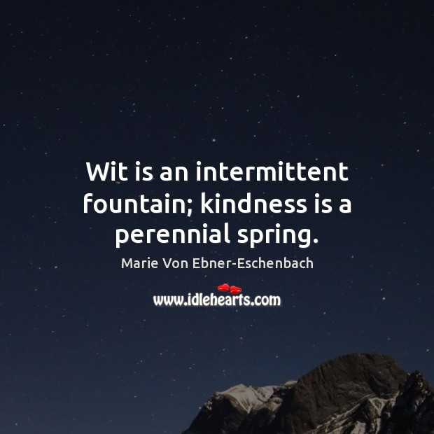 Wit is an intermittent fountain; kindness is a perennial spring. Kindness Quotes Image