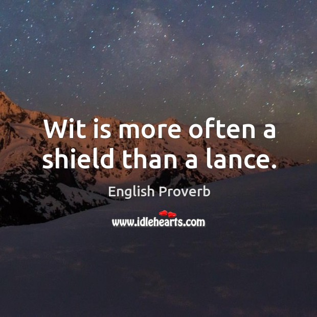 Image, Wit is more often a shield than a lance.