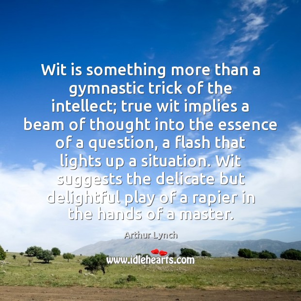 Image, Wit is something more than a gymnastic trick of the intellect; true