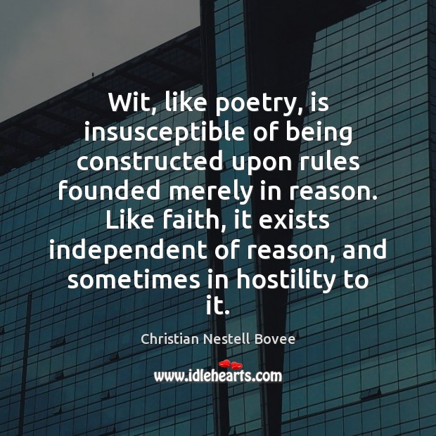 Wit, like poetry, is insusceptible of being constructed upon rules founded merely Christian Nestell Bovee Picture Quote