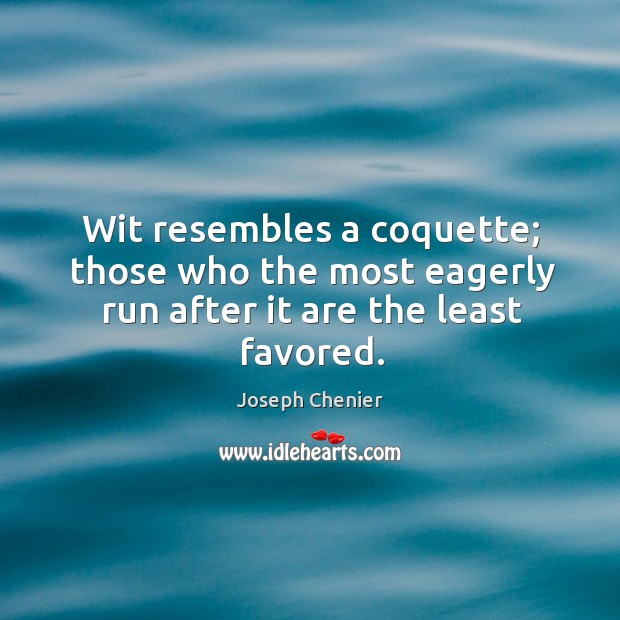 Wit resembles a coquette; those who the most eagerly run after it are the least favored. Image