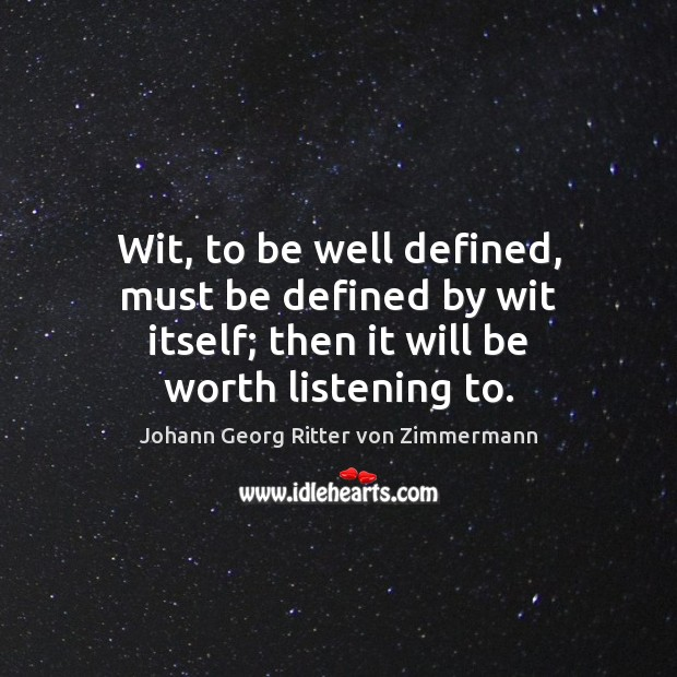 Wit, to be well defined, must be defined by wit itself; then Johann Georg Ritter von Zimmermann Picture Quote