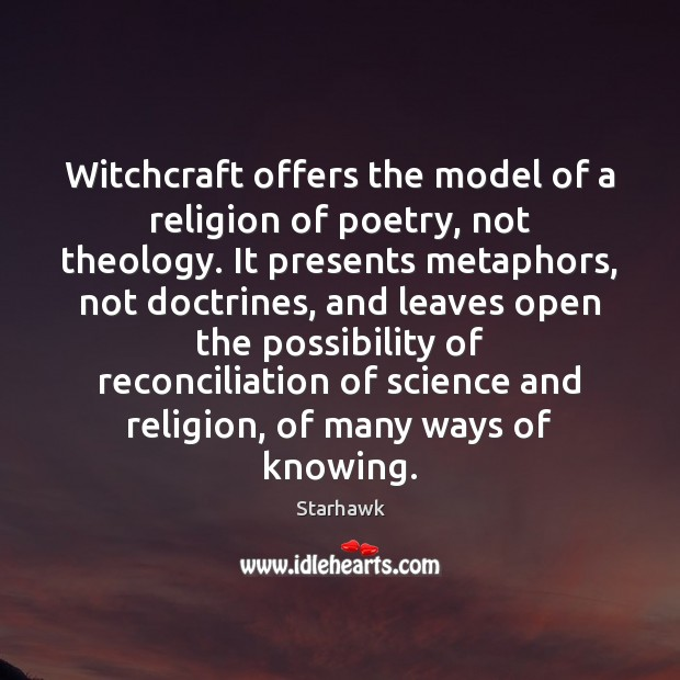 Image, Witchcraft offers the model of a religion of poetry, not theology. It