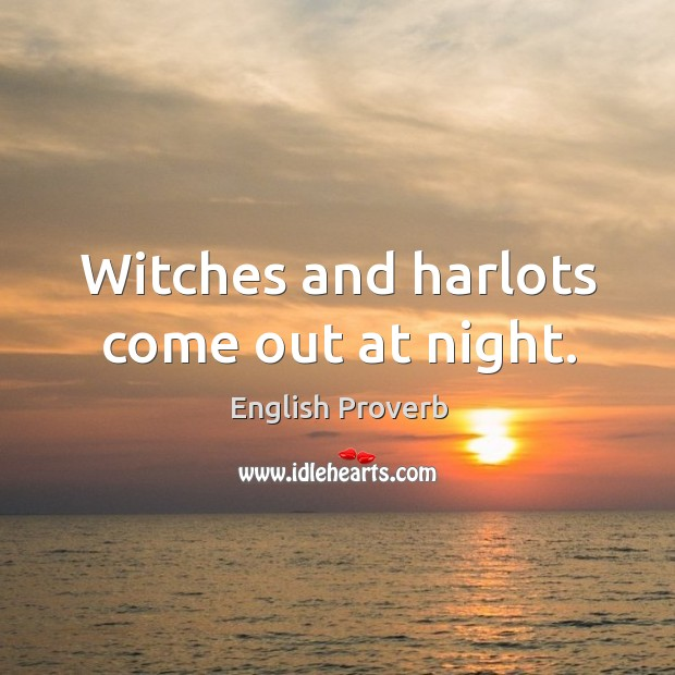 Image, Witches and harlots come out at night.