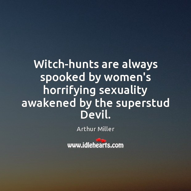 Witch-hunts are always spooked by women's horrifying sexuality awakened by the superstud Image
