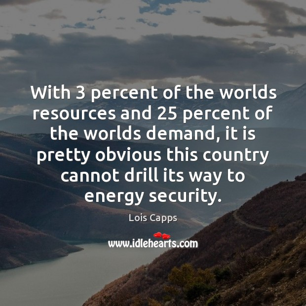 With 3 percent of the worlds resources and 25 percent of the worlds demand, Image