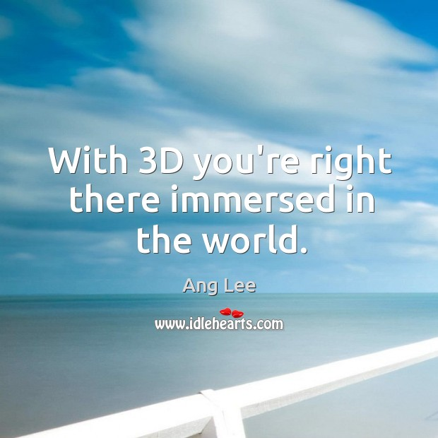 With 3D you're right there immersed in the world. Image