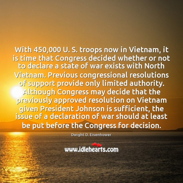 Image, With 450,000 U. S. troops now in Vietnam, it is time that Congress