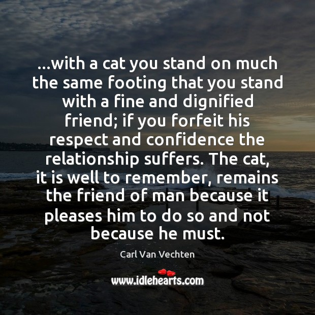 Carl Van Vechten Picture Quote image saying: …with a cat you stand on much the same footing that you