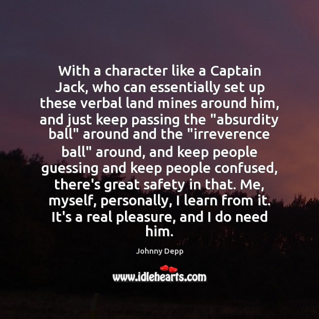 With a character like a Captain Jack, who can essentially set up Johnny Depp Picture Quote