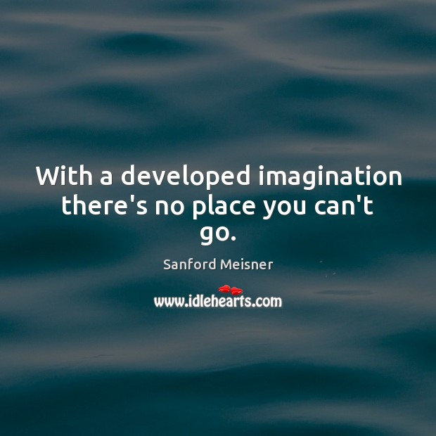 With a developed imagination there's no place you can't go. Image