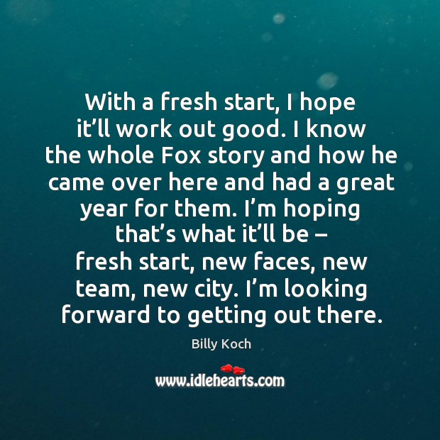Image, With a fresh start, I hope it'll work out good. I know the whole fox story and how