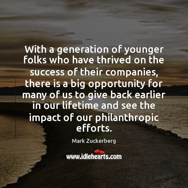 With a generation of younger folks who have thrived on the success Mark Zuckerberg Picture Quote