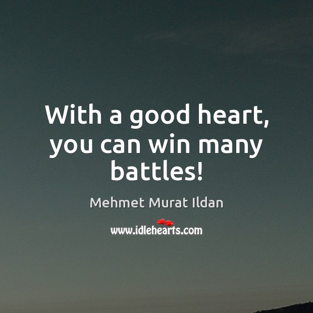 Image, With a good heart, you can win many battles!