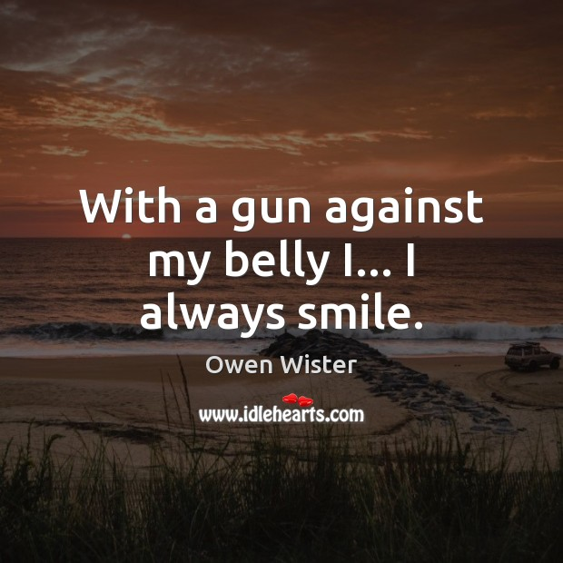 Image, With a gun against my belly I… I always smile.