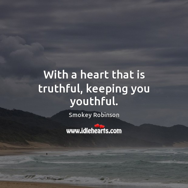 With a heart that is truthful, keeping you youthful. Image