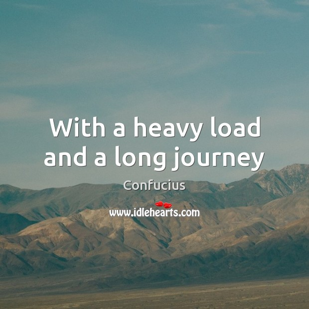 With a heavy load and a long journey Journey Quotes Image