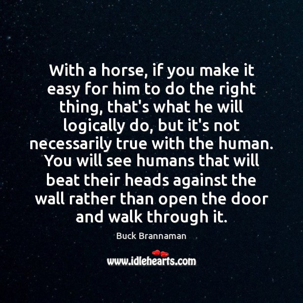 With a horse, if you make it easy for him to do Image
