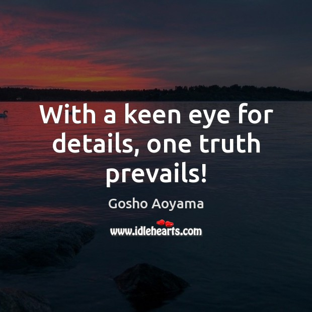 With a keen eye for details, one truth prevails! Image