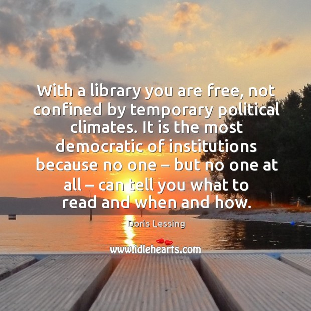 Image, With a library you are free, not confined by temporary political climates.