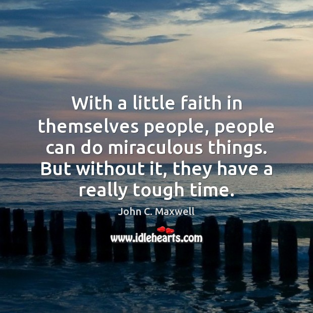 Image, With a little faith in themselves people, people can do miraculous things.