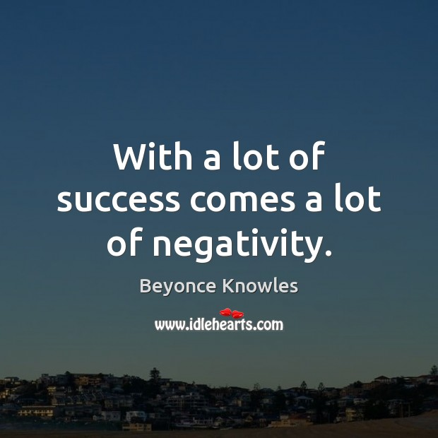 With a lot of success comes a lot of negativity. Image