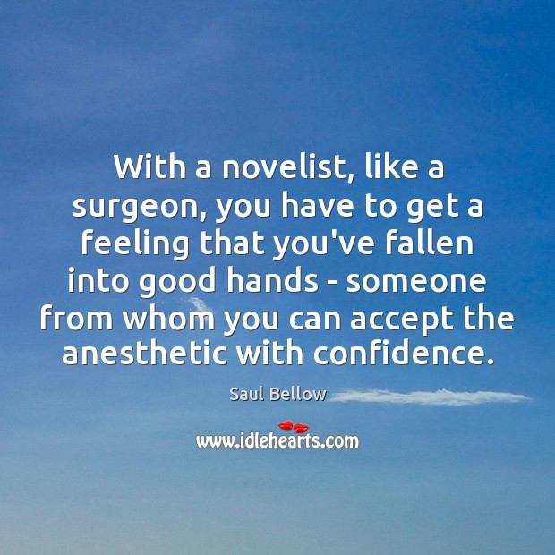 Image, With a novelist, like a surgeon, you have to get a feeling