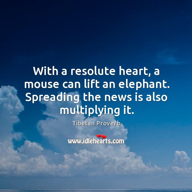 With a resolute heart, a mouse can lift an elephant. Tibetan Proverbs Image