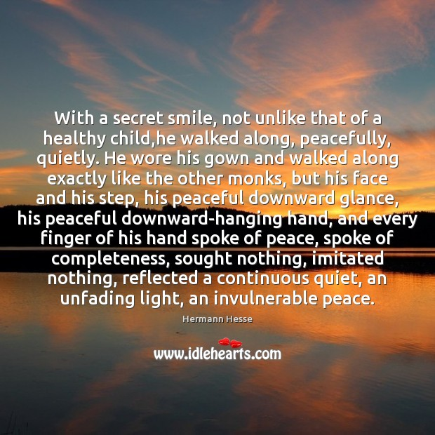 With a secret smile, not unlike that of a healthy child,he Hermann Hesse Picture Quote
