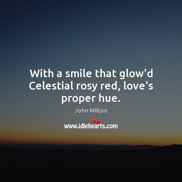 With a smile that glow'd Celestial rosy red, love's proper hue. Image