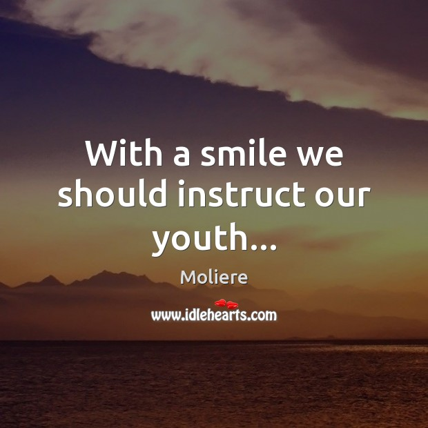 With a smile we should instruct our youth… Image