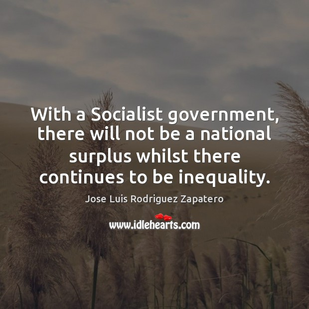 With a Socialist government, there will not be a national surplus whilst Image