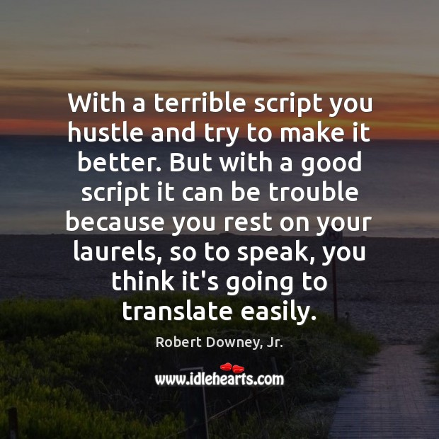 With a terrible script you hustle and try to make it better. Image