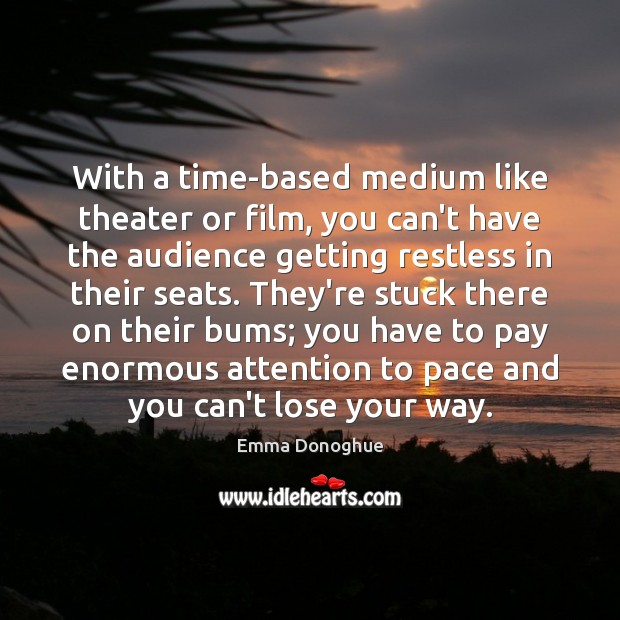 Image, With a time-based medium like theater or film, you can't have the