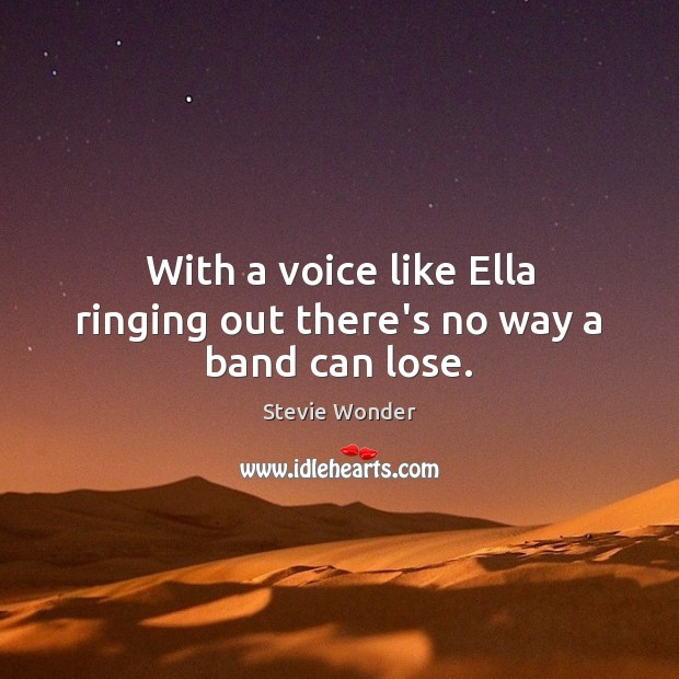 Stevie Wonder Picture Quote image saying: With a voice like Ella ringing out there's no way a band can lose.