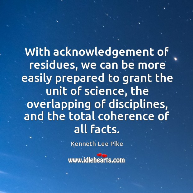 With acknowledgement of residues, we can be more easily prepared to grant the unit of science Image