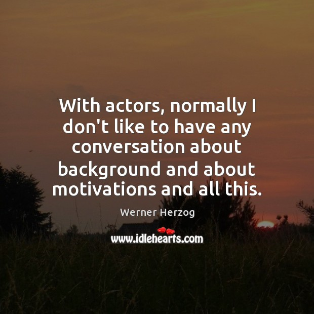With actors, normally I don't like to have any conversation about background Image