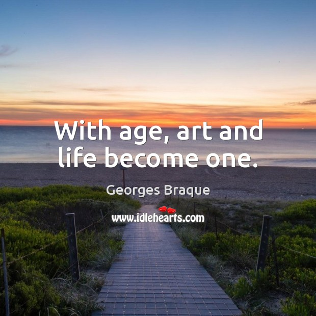 Image, With age, art and life become one.