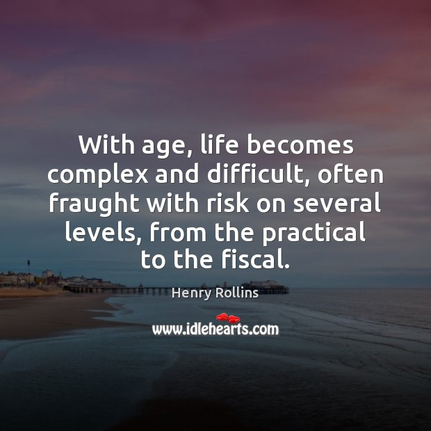 Image, With age, life becomes complex and difficult, often fraught with risk on