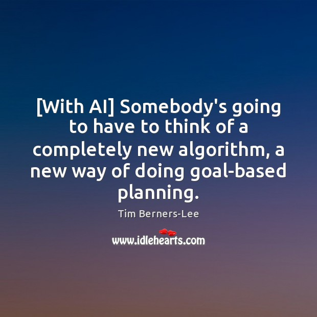 [With AI] Somebody's going to have to think of a completely new Tim Berners-Lee Picture Quote