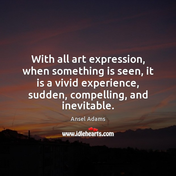 Image, With all art expression, when something is seen, it is a vivid