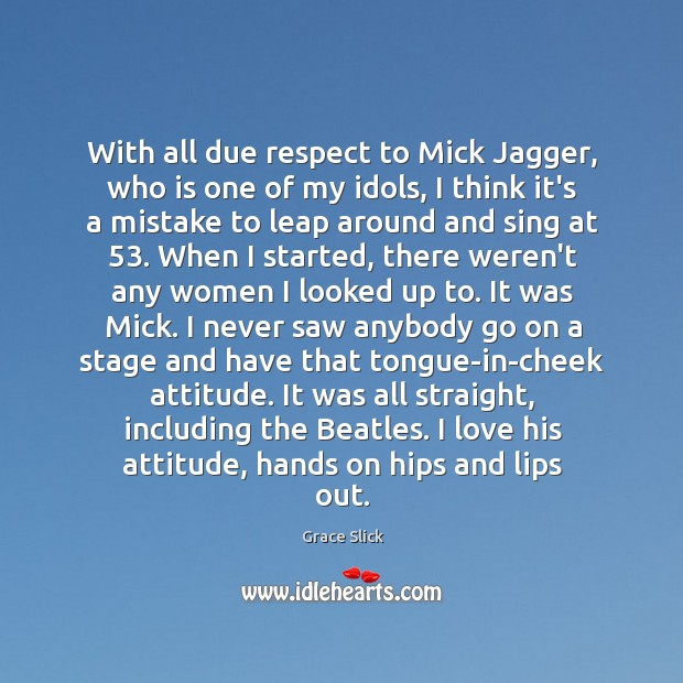 With all due respect to Mick Jagger, who is one of my Grace Slick Picture Quote
